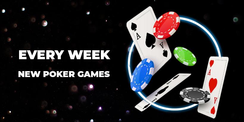 Every week new poker games