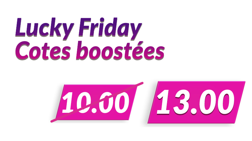 Lucky Friday - Cotes boostées
